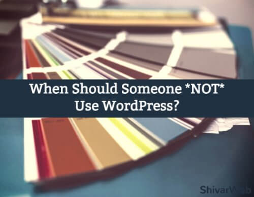 When Should Someone Not Use WordPress